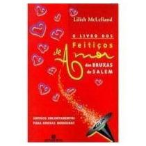 O Livro Dos Feiticos De Amor Das Bruxas De Salem - Lilith Mc