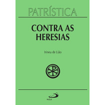 Patrística - Vol. 04 - Contra As Heresias