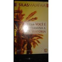 Livro O Que Você É Determina A Sua História - Silas Malafaia