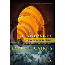 Cristianismo Através Dos Séculos - Earle - Nova Ed. Revisada