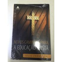 Novos Caminhos Para A Educação Cristã - Julio Zabatiero