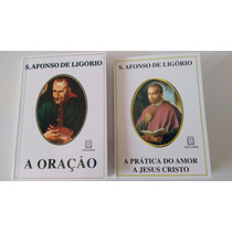 Livros A Oração + A Prática Do Amor A Jesus Cristo St Afonso