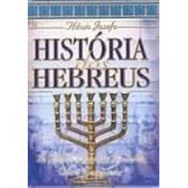 Historia Dos Hebreus - Flavio Josefo Ed. Cpad - Novo