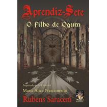 Livro Aprendiz Sete: O Filho De Ogum - Rubens Saraceni