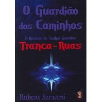 Livro O Guardião Dos Caminhos: Tranca Ruas - Rubens Saraceni