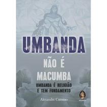 Umbanda Não É Macumba - Alexandre Cumino