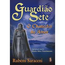 Guardião Sete O Chanceler Do Amor Rubens Saraceni Livro