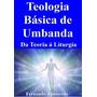Livro: Teologia Básica De Umbanda - Da Teoria Á Liturgia