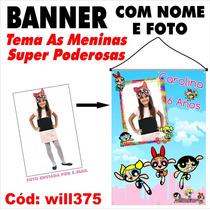 Banner Impresso Em Lona As Meninas Super Poderosas Will375