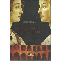 Duas Mulheres Da Galileia, De Mary Rourke