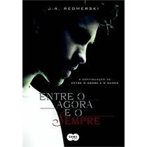 Entre O Agora E O Sempre Livro Redmerski, J.