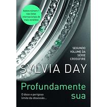 Profundamente Sua Sylvia Day Livro Autora De Somente Sua