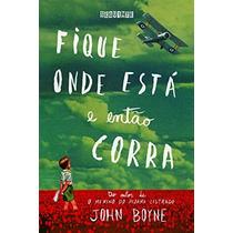 Fique Onde Está E Então Corra Livro John Boyne Pijama