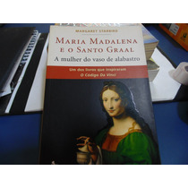 Maria Madalena E O Santo Graal - Margaret Starbird