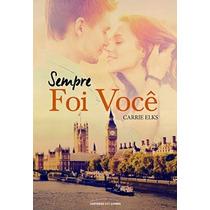 Livro Sempre Foi Você - Carrie Elks - Português - Lacrado