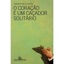 O Coração É Um Caçador Solitário Livro Carson Mccullers