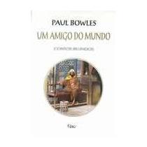 Livro Um Amigo Do Mundo - Paul Bowles