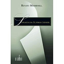 Sonata Da Última Cidade - Renato Modernell - Frete Grátis