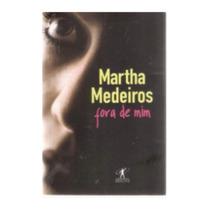 Fora De Mim - Martha Medeiros / Objetiva / 2010