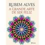 A Grande Arte De Ser Feliz Livro Alves Rubem