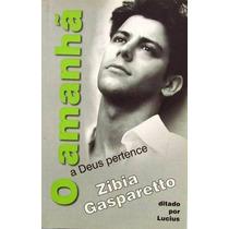 O Amanhã A Deus Pertence Zíbia Milani Gasparetto