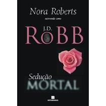 Livro Sedução Mortal De Nora Roberts - Novo Original