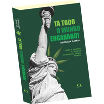 Livro: Tá Todo O Mundo Enganado - Sobre A Maconha/cannabis