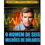 O Homem De Seis Milhões De Dólares