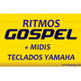 Ritmos Gospel + Midis + Envio Imediato - Teclados Yamaha