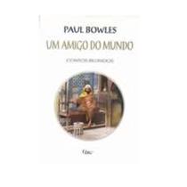Livro Um Amigo Do Mundo / Rocco / Paul Bowles / 1995