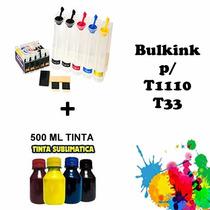 Bulk Ink P/ Impressoras T1110/t33 + 500ml Tinta Sublimática