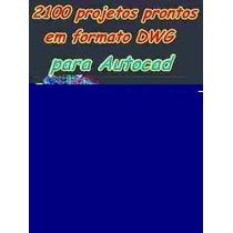 2100 Projetos Prontos Em Dwg Para Autocad