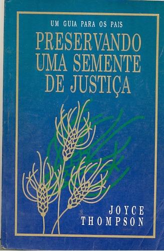 Preservando Uma Semente De Justiça - Joyce Thompson