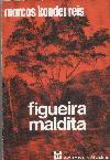 Figueira Maldita - Marcos Konder Reis - 1a.edição Original