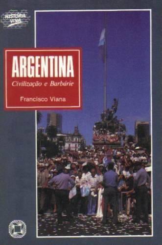 Argentina: Civilização E Barbárie - Francisco Viana Original