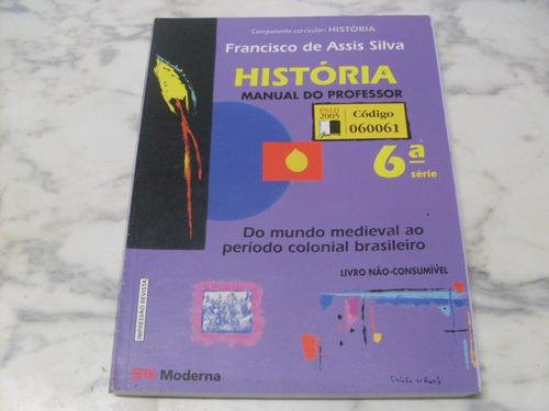 História 6ª Série Francisco Assis Silva Livro Do Professor Original