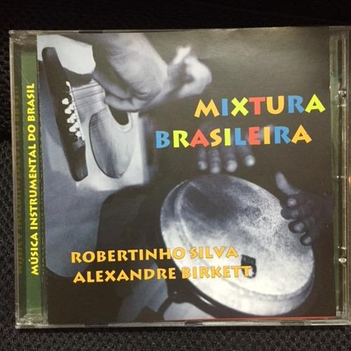 Cd Robertinho Silva E Alexandre Birkett - Mixtura Brasileira Original