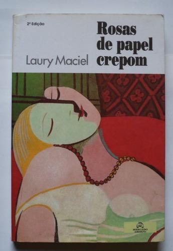 Livro Rosas De Papel Crepom De Laury Maciel Original