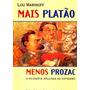 Mais Platão Menos Prozac Lou Marinoff