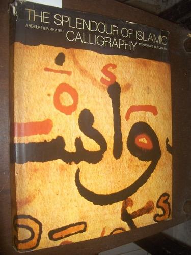 The Splendour Of Islamic Calligraphy  Caligrafia Arabe Original