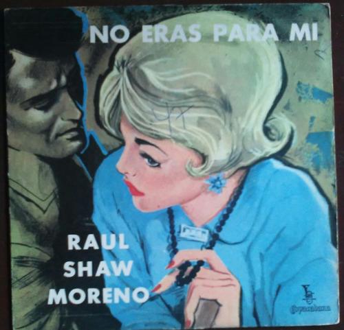 Compacto Raul Shaw Moreno No Eras Para Mi Raro Original