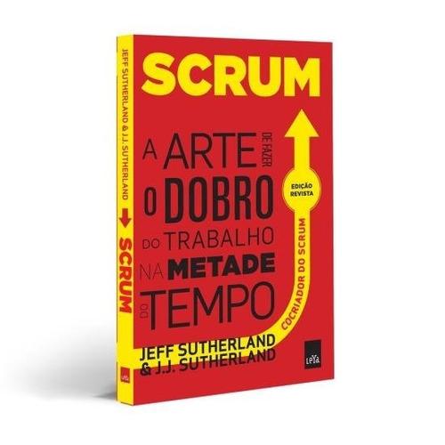 Livro Scrum A Arte Fazer Dobro Do Trabalho Metade Do Tempo #