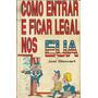 Como Entrar E Ficar Legal Nos E U A Joel Stewart 1ª Ed. 1992