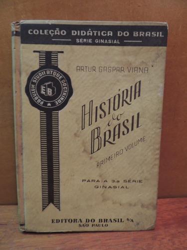 Livro História Do Brasil Artur Gaspar Viana Primeiro Volume Original