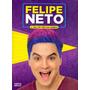 Felipe Neto A Vida Por Trás Das Câmeras Editora Pixel