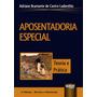 Aposentadoria Especial Teoria E Prática 4ª Ed. 2018 Bramante