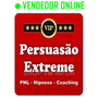 Curso Persuasão Extreme Coach, Pnl E Liderança 2018
