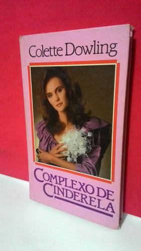 Livro Complexo De Cinderela - Colette Dowling Original