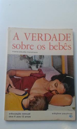 Livro - A Verdade Sobre Os Bebês - 1986 - Maria-cláudia Manc Original