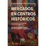 Mercados En Centros Históricos: El Mercado De La Pólvora En
